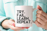 Try. Fail. Learn. Repeat. Coffee mug made in the USA from CreatingBeautifully.com