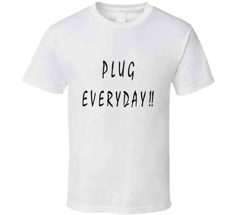 Plug Everyday! Classic T-shirt White - Cool Social Media Quote