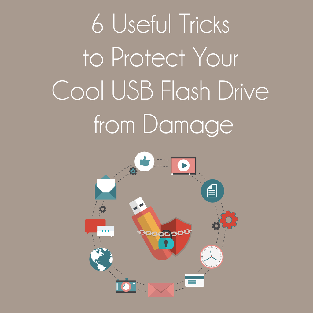 6 Useful Tricks to Protect Your Cool USB Flash Drive from Damage