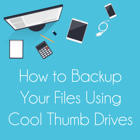 How to Backup Your Files Using Cool Thumb Drives