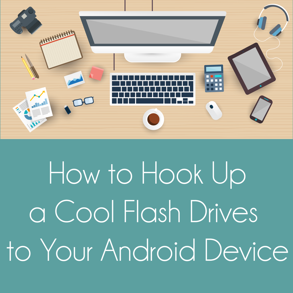 How to Hook Up a Cool Flash Drives to Your Android Device