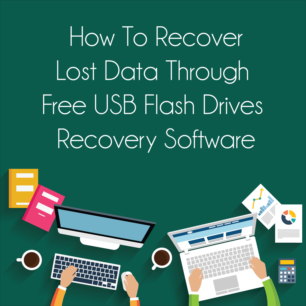 How To Recover Lost Data Through Free USB Flash Drives Recovery Software