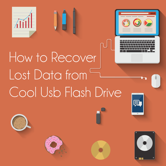 How to Recover Lost Data from Cool USB Flash Drive
