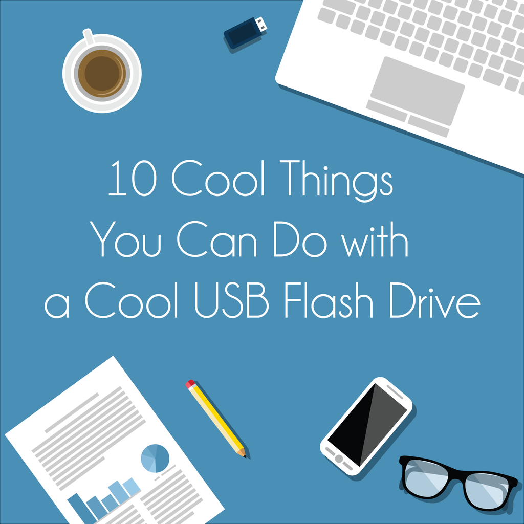 10 Cool Things You Can Do with a Cool USB Flash Drive