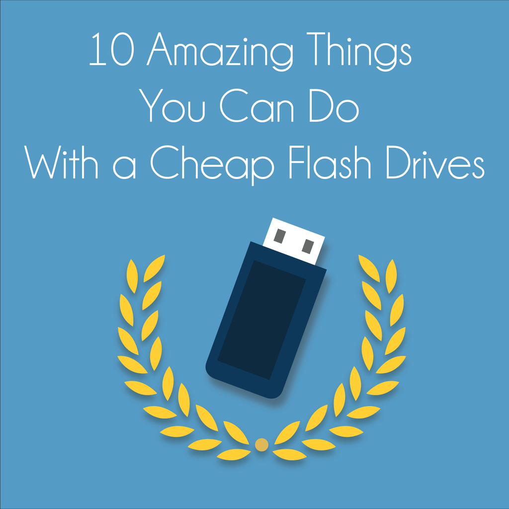 10 Amazing Things You Can Do With a Cheap Flash Drives