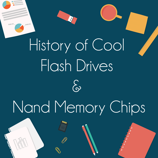 History of Cool Flash Drives and Nand Memory Chips