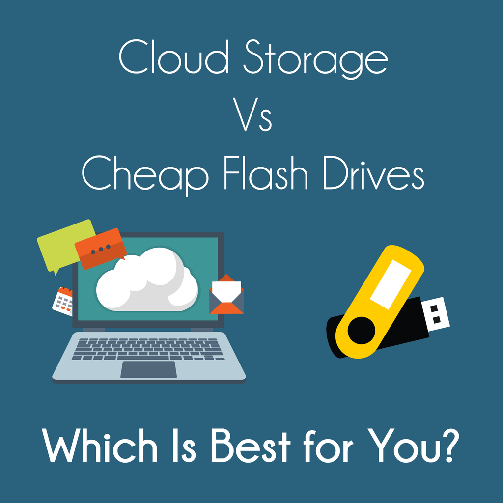 Cloud Storage Vs. Cheap Flash Drives: Which Is Best for You?
