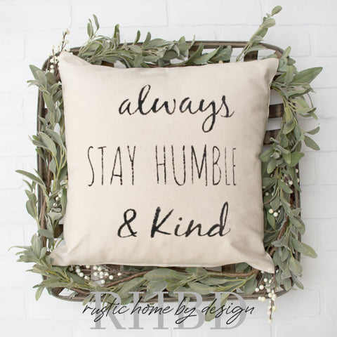 Always Stay Humble And Kind Modern Farmhouse Pillow Cover