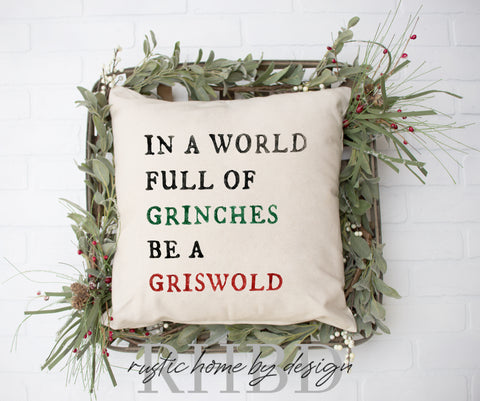 In A World Full of Grinches Be A Griswold Christmas Holiday Modern Farmhouse Pillow Cover