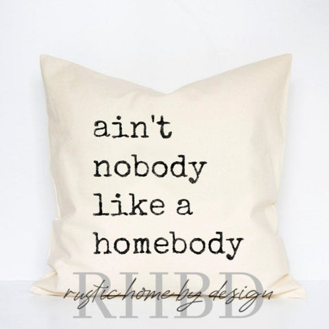 Ain't Nobody Like A Homebody Modern Farmhouse Pillow Cover