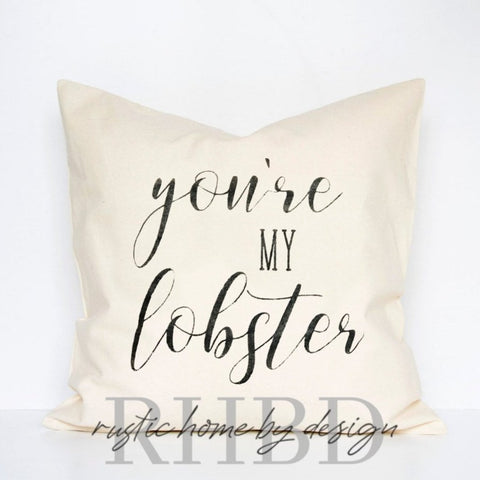 You're My Lobster Modern Farmhouse Pillow Cover