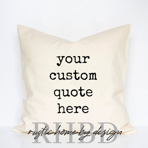 Custom Quote Modern Farmhouse Pillow Cover