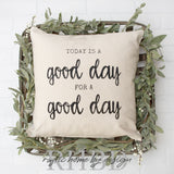 Today Is A Good Day For A Good Day | Rustic Pillow Cover | Farmhouse Pillow | Choose Your Size