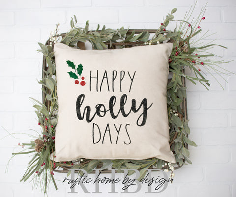 Happy Holly Days Christmas Holiday Modern Farmhouse Pillow Cover