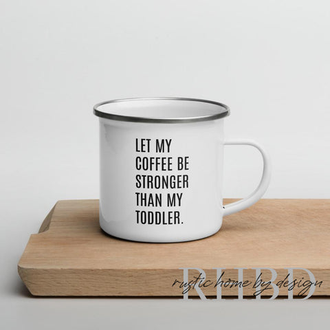 Let My Coffee Be Stronger Than My Toddler Enamel Camp Style Mug 12 oz