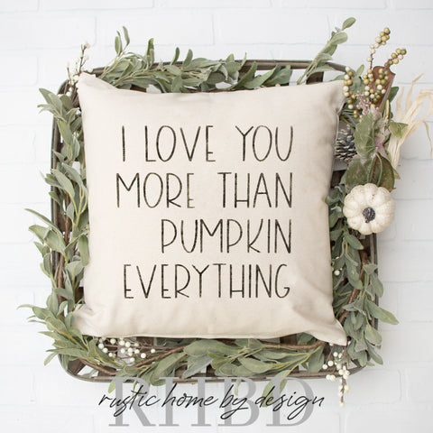 I Love You More Than Pumpkin Everything Modern Fall Farmhouse Pillow Cover