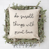 Do Small Things With Great Love | Rustic Pillow Cover | Farmhouse Pillow | Choose Your Size