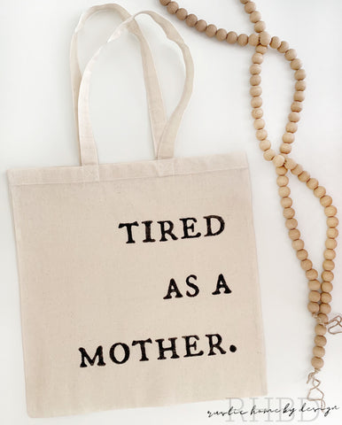 Tired As A Mother | Tote Bag | Market Tote | Mom Tote