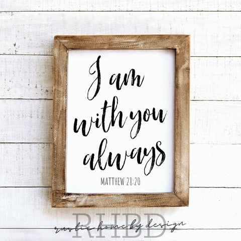I Am With You Always | Modern Farmhouse Print | Instant Download Print | Printable Farmhouse Art