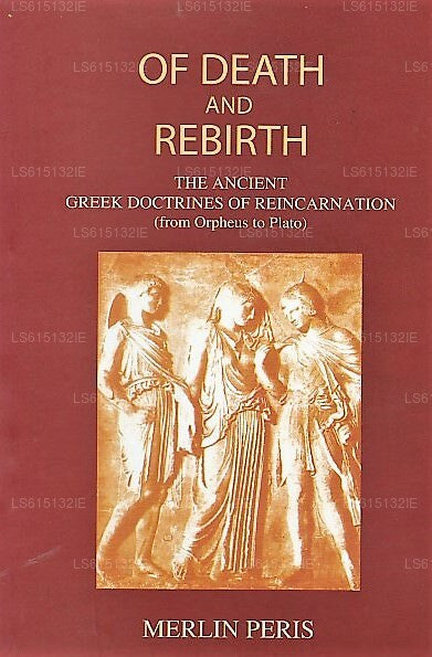 Of Death and Rebirth (The Ancient Greek Doctrines of Reincarnation)