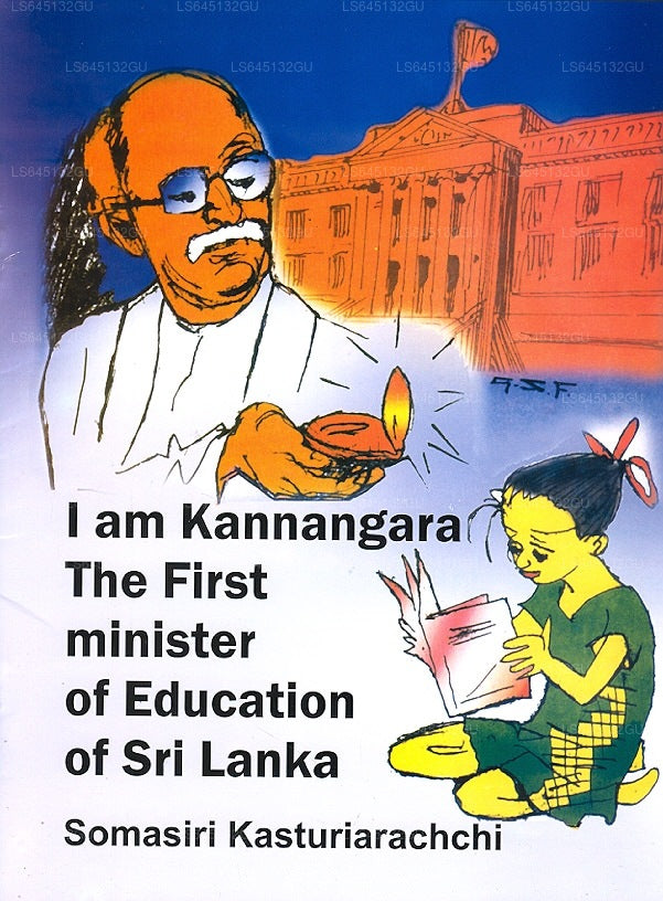 I Am Kannangara The First Minister of Education of Sri Lanka