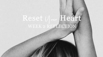 Reset Your Heart | Week Two