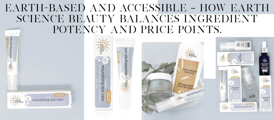 Earth-based and Accessible – How Earth Science Beauty balances Ingredient Potency and Price Points