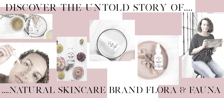 Discover The Untold Story Of Natural Skincare Brand Flora & Fauna
