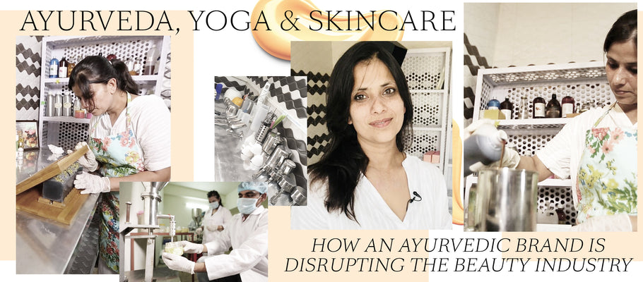 Ayurveda, Yoga & Skincare - How An Ayurvedic Brand Is Disrupting The Beauty Industry