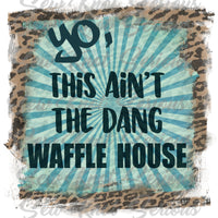 This ain't the Waffle House