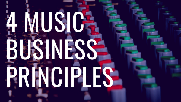 4 Music Business Principles