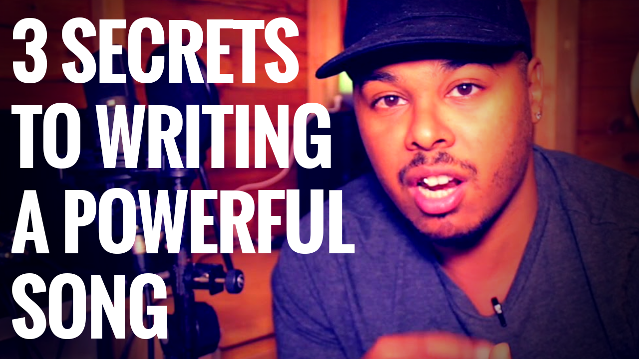 3 SECRETS TO WRITING POWERFUL SONGS