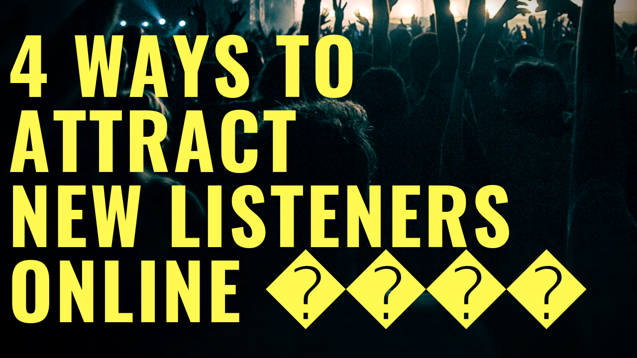 4 WAY TO ATTRACT NEW LISTENERS ONLINE