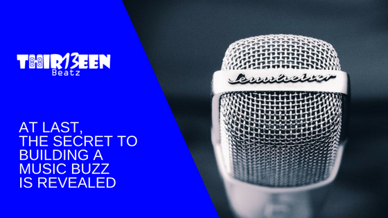 At Last, The Secret To Building A Music Buzz Is Revealed