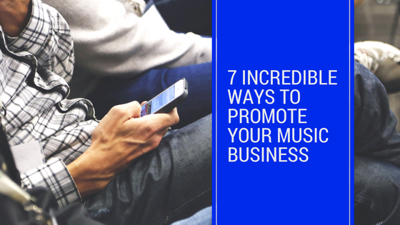 7 Incredible Ways To Promote Your Music Business Online