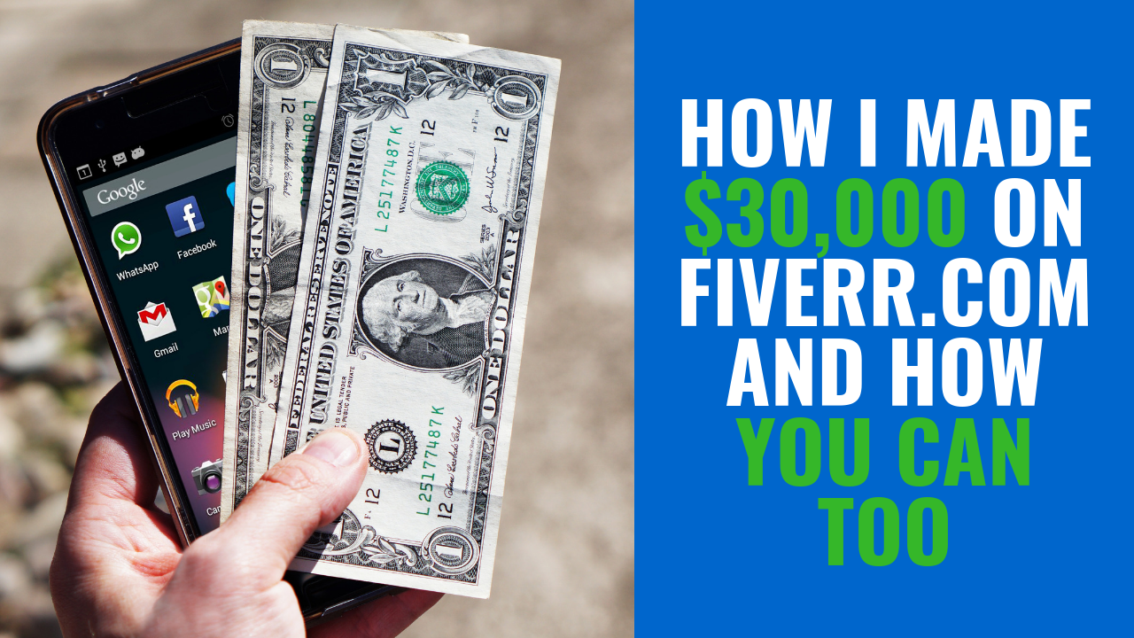 How I Made $30,000 on Fiverr.com and How You Can Too