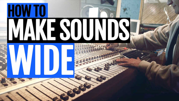 How To Make Your Mix Sound Wider and Bigger