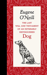 The Last Will and Testament of an Extremely Distinguished Dog by Eugene O'Neill, written in 1940 in the voice of his beloved Dalmation.
