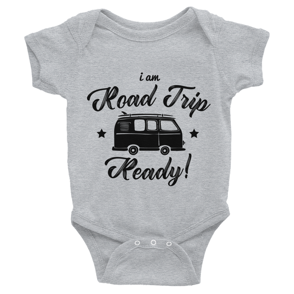 I am RoadTrip Ready - Infant Bodysuit
