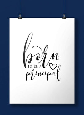 Born To Be A Principal Art Print
