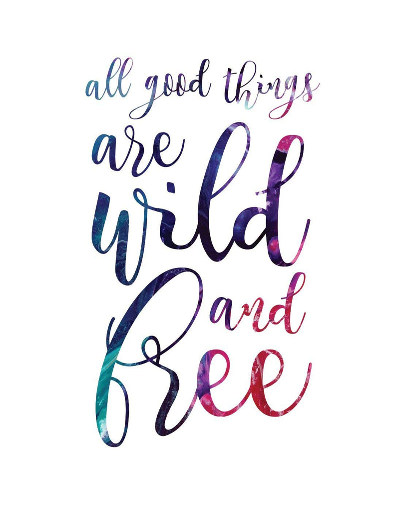 All Good Things are Wild and Free Fluid Painting Typography Art Print
