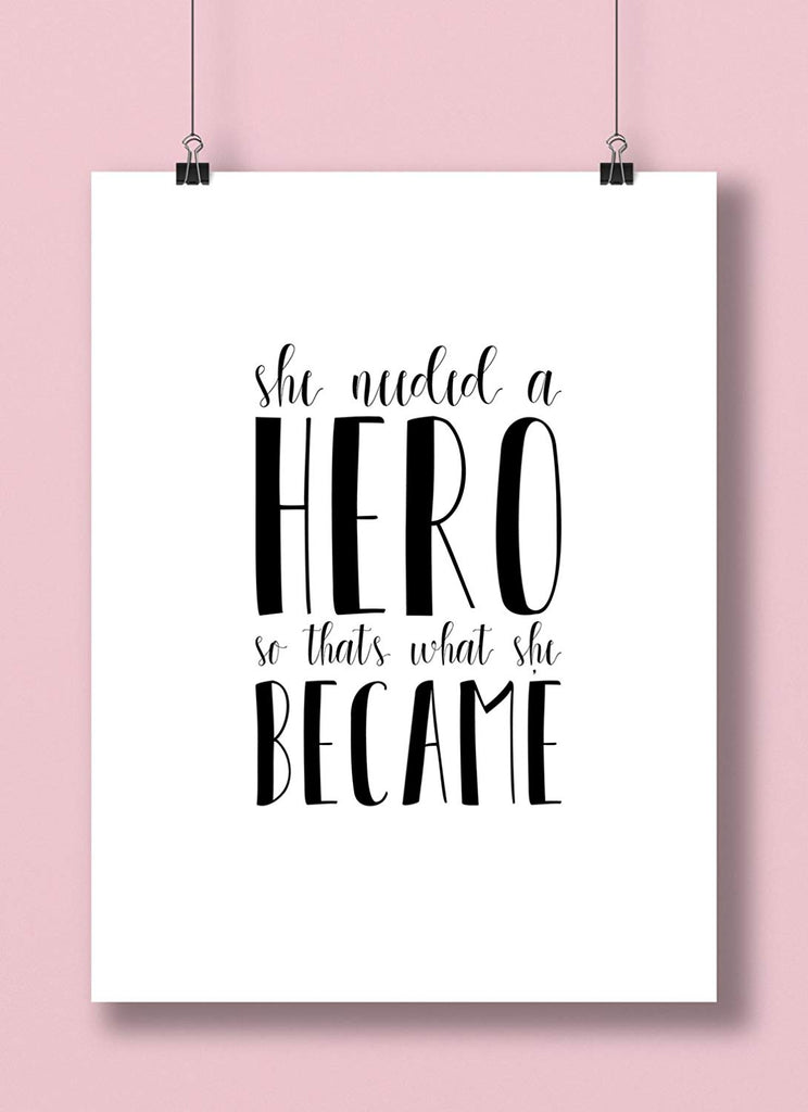 She Needed A Hero So That's What She Became Hand Lettered Art Print