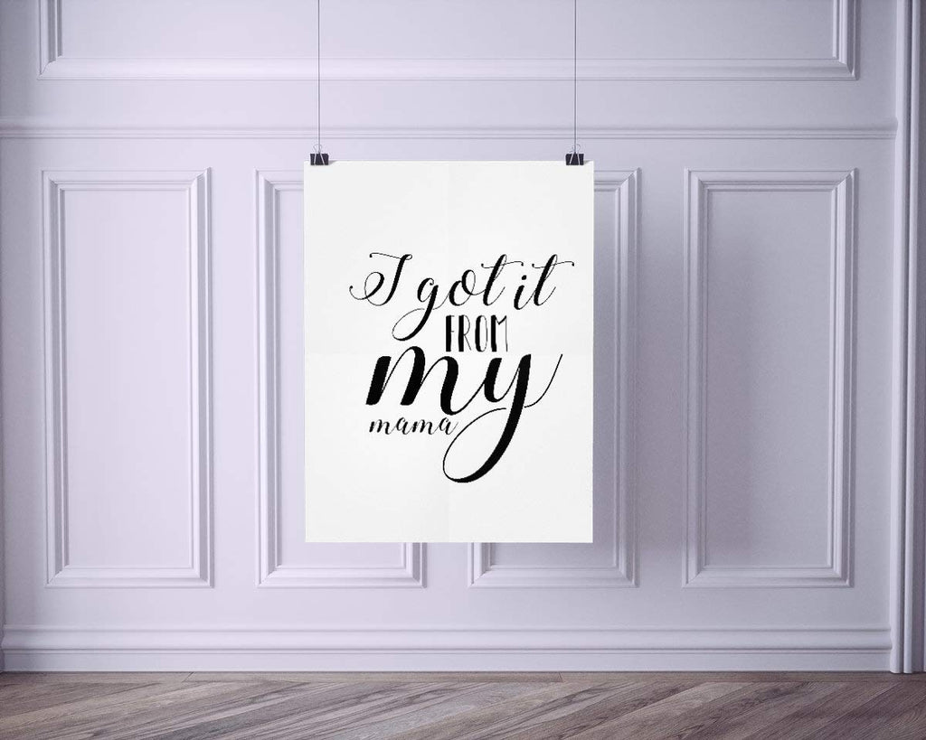 I Got it From My Mama | Black Minimalist Typography Art Print