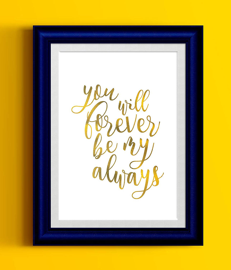 You Will Forever Be My Always Printed Gold Typography Art Print