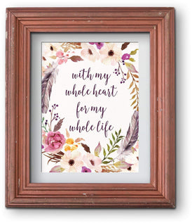 With My Whole Heart For My Whole Life | Wedding Decor Rustic Floral Art Print