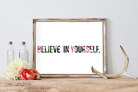 Floral typography Believe in Yourself Inspirational Print | Wall Decor