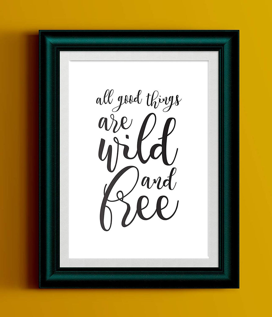 All Good Things are Wild and Free | Black White Typography Art Print