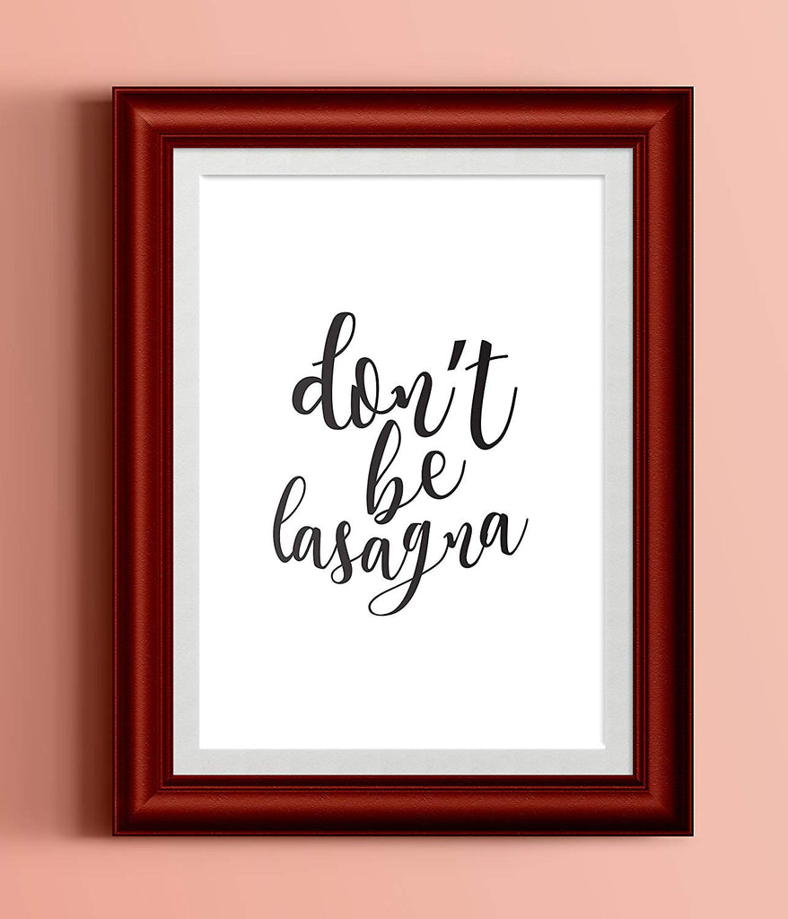 Don't Be Lasagna Inspirational Motivational Inspirational Black White Typography Art Print