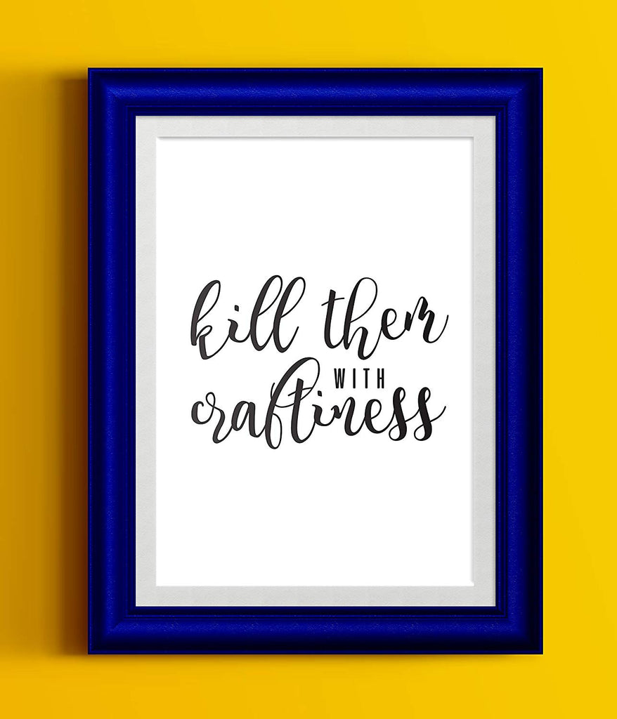 Kill Them With Craftiness | Crafty Quote Print | Hobby Wall Art