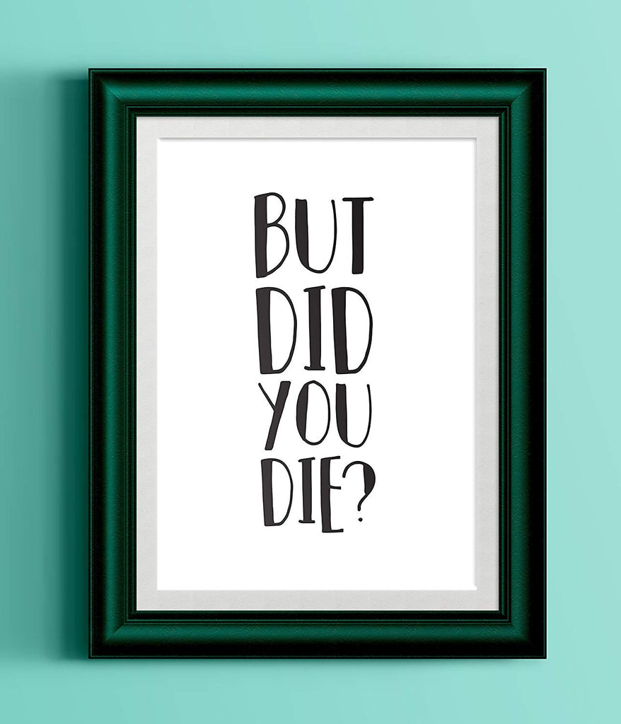 But Did You Die | Motivational Quote Print | Inspirational Wall Art